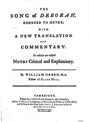 The Song of Deborah reduced to metre  with a new translation and commentary  To which are added notes critical and explanatory  By William Green  Heb    Eng