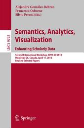 Semantics, Analytics, Visualization. Enhancing Scholarly Data: Second International Workshop, SAVE-SD 2016, Montreal, QC, Canada, April 11, 2016, Revised Selected Papers