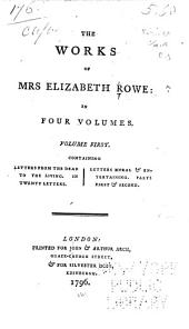 The Works of Mrs. Elizabeth Rowe: Letters from the dead to the living. Letters moral & entertaining, pts. 1 & 2