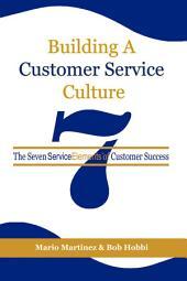 Building a Customer Service Culture: The Seven ServiceElements of Customer Success