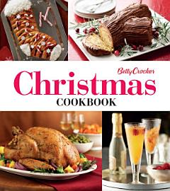 Betty Crocker Christmas Cookbook  Easy Appetizers   Festive Cocktails   Make Ahead Brunches   Christmas Dinners   Food Gifts