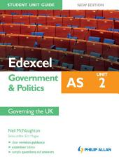 Edexcel AS Government & Politics Student Unit Guide: Unit 2 New Edition Governing the UK: Edition 2