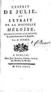 L'esprit de Julie, ou, Extrait de La nouvelle Héloïse: ouvrage utile à la société et particulierement à la jeunesse