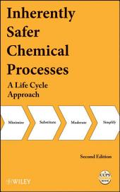 Inherently Safer Chemical Processes: A Life Cycle Approach, Edition 2
