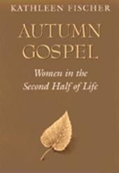 Autumn Gospel: Women in the Second Half of Life