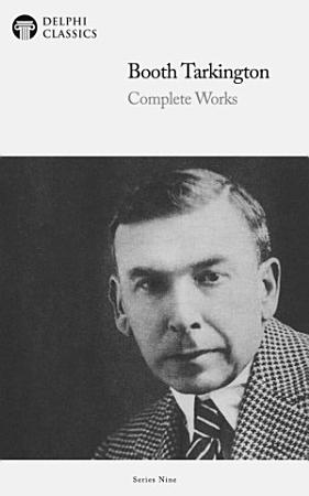 Delphi Collected Works of Booth Tarkington  Illustrated  PDF