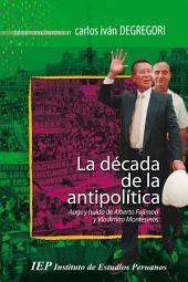 La década de la antipolítica: Auge y huída de Alberto Fujimori y Vladimiro Montesinos