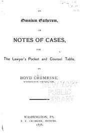 An Omnium Gatherum; Or, Notes of Cases: For the Lawyer's Pocket and Counsel Table