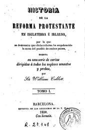 Historia de la reforma protestante en Inglaterra é Irlanda: Escrita en una serie de cartas dirigidas a todos los ingleses sensatos y probos