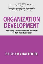 Organization Development: Developing the processes and resources for high-tech businesses