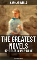 The Greatest Novels of Carolyn Wells     50  Titles in One Volume  Illustrated Edition  PDF