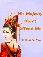 His Majesty, Don't Offend Me