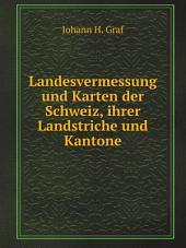 Landesvermessung und Karten der Schweiz, ihrer Landstriche und Kantone