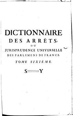 Dictionnaire des arr  ts  ou jurisprudence universelle des parlemens de France  et autres tribunaux PDF