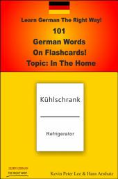 Learn German The Right Way! 101 German Words On Flashcards! Topic: In The Home