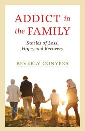 Addict In The Family: Stories of Loss, Hope, and Recovery.