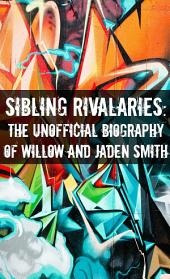Sibling Rivalries: The Unofficial Biography of Willow and Jaden Smith