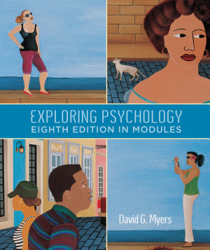 Exploring Psychology  Eighth Edition  In Modules