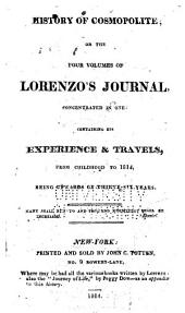 History of Cosmopolite: or, The four volumes of Lorenzo's journal concentrated in one, containing his experience & travels, from childhood to 1814