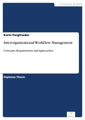 Interorganizational Workflow Management: Concepts, Requirements and Approaches