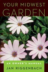 Your Midwest Garden: An Owner's Manual