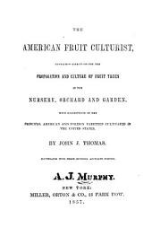 The American Fruit Culturist: Containing Directions for the Propagation and Culture of Fruit Trees in the Nursery, Orchard and Garden ; with Descriptions of the Principal American and Foreign Varieties Cultivated in the United States
