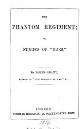 The phantom regiment; or, Stories of 'Ours'.