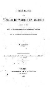 Itinéraire d'un voyage botanique en Algérie: executé en 1856 dans le sud des provinces d'Oran et d'Alger sous le patronage du Ministère de la guerre