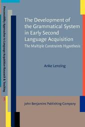 The Development of the Grammatical System in Early Second Language Acquisition: The Multiple Constraints Hypothesis
