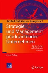 Strategie und Management produzierender Unternehmen: Handbuch Produktion und Management 1, Ausgabe 2