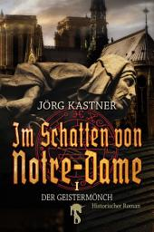 Im Schatten von Notre-Dame: Band 1: Der Geistermönch