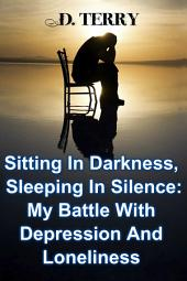 Sitting In Darkness, Sleeping In Silence: My Battle With Depression And Loneliness