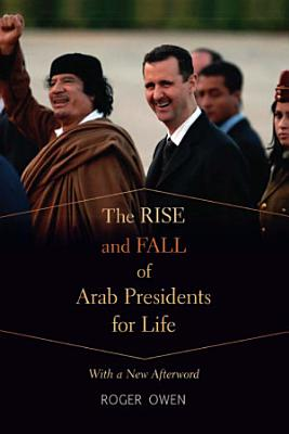The Rise and Fall of Arab Presidents for Life