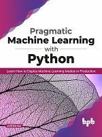 Pragmatic Machine Learning with Python PDF