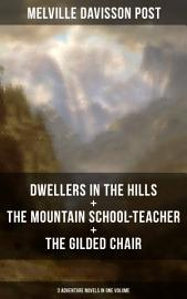 DWELLERS IN THE HILLS   THE MOUNTAIN SCHOOL TEACHER   THE GILDED CHAIR  3 Adventure Novels in One Volume PDF
