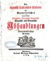 Der Römisch Kaiserlichen Akademie der Naturforscher auserlesene medicinisch-chirurgisch-anatomisch-chymisch- und botanische Abhandlungen: Band 13