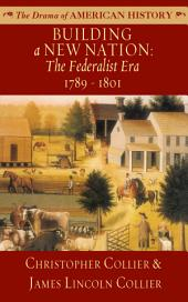 Building a New Nation: The Federalist Era, 1789-1801