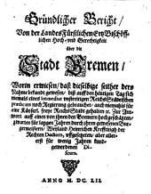 Gründlicher Bericht von der landesfürstlichen, ertzbischöfflichen Hoch- und Gerechtigkeit über die Stadt Bremen