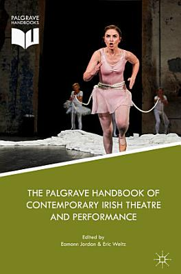 The Palgrave Handbook of Contemporary Irish Theatre and Performance PDF