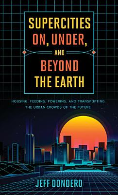 Supercities On  Under  and Beyond the Earth PDF