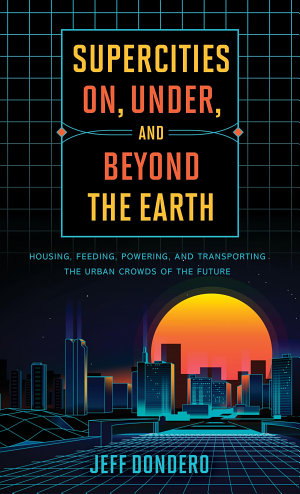 Supercities On  Under  and Beyond the Earth