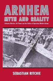 Arnhem  Myth and Reality PDF