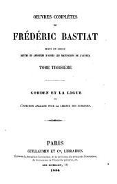 Oeuvres complètes: mises en ordre revues et annot. d'après les manuscripts de l'auteur. Cobden et la ligue ou l'agitation anglaise pour la liberté des échanges, Volume3