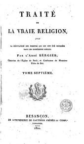 Traité de la vraie religion: avec la réfutation des erreurs qui lui ont été oppossées dans les différents siècles