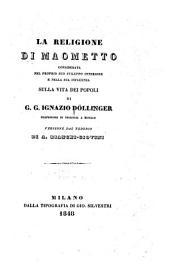 La religione di Maometto: considerata nel proprio suo sviluppo interiore e nella sua influenza sulla vita dei popoli di G.G. Ignazio Döllinger ...