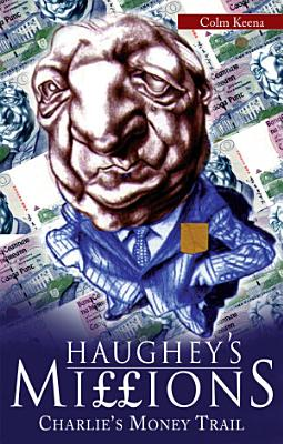 Haughey   s Millions     On the Trail of Charlie   s Money
