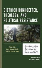 Dietrich Bonhoeffer  Theology  and Political Resistance PDF