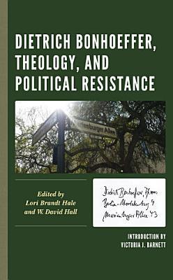 Dietrich Bonhoeffer  Theology  and Political Resistance PDF