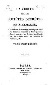 Des sociétés secrètes en Allemagne, et en d'autres contrées: de la secte des Illuminés du Tribunal secret, de l'assistant de Kotzebue, etc