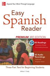 Easy Spanish Reader Premium, Third Edition: A Three-Part Reader for Beginning Students + 160 Minutes of Streaming Audio, Edition 3